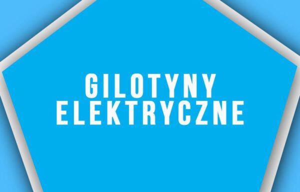 GILOTYNY ELEKTRYCZNE